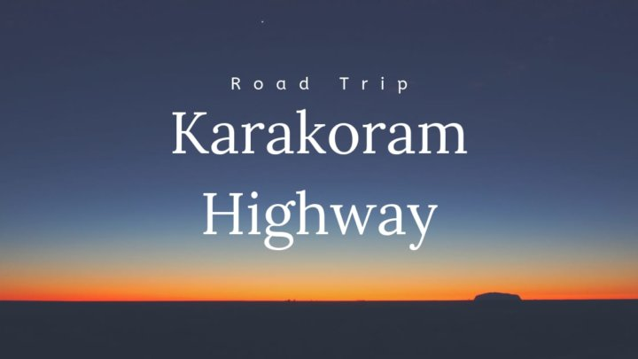 Road Trip on Karakoram Highway