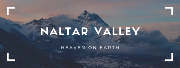 Naltar Valley: Heaven on Earth